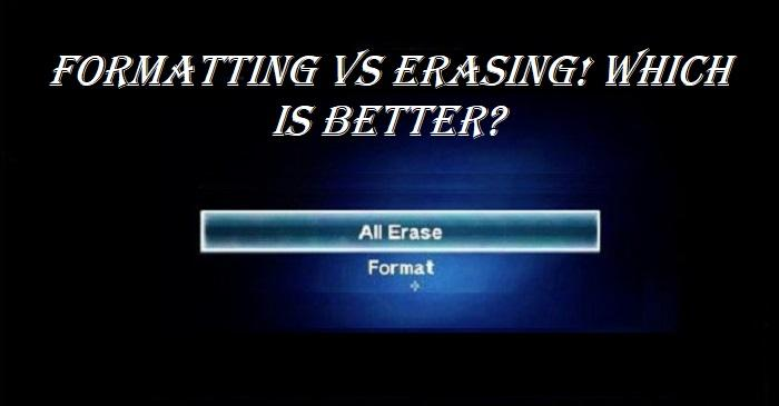 Formatting Vs Erasing Which One Is Better