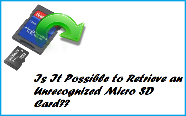 Is It Possible to Retrieve an Unrecognized Micro SD Card?