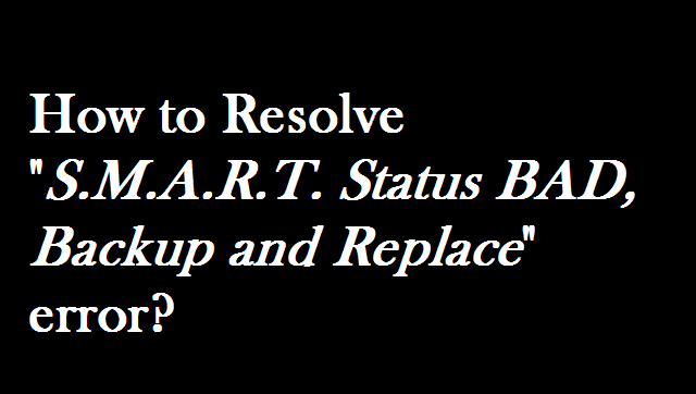 How to Resolve S.M.A.R.T Status Bad Backup and Replace Error