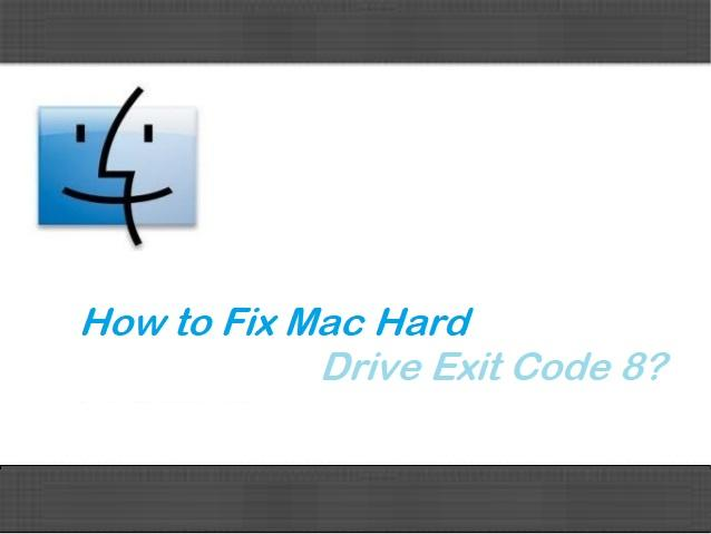 How to Fix Mac Hard Drive Exit Code 8